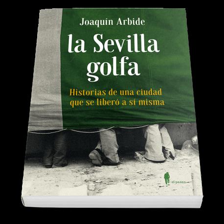 La Sevilla golfa. Historias de una ciudad que se liberó a sí misma