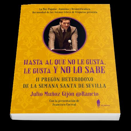 Segundo Pregón heterodoxo de la Semana Santa de Sevilla. Hasta al que no le gusta, le gusta y no lo sabe