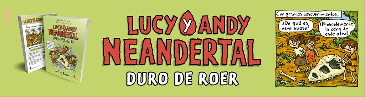 Lucy y Andy Neandertal. Duro de roer